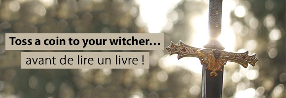 Toss a coin to your witcher… avant de lire un livre !