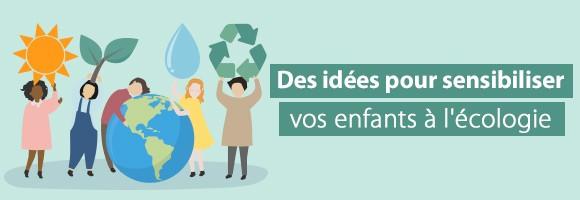 Des idées pour sensibiliser vos enfants à l'écologie