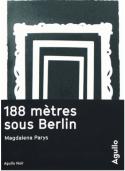 188 mètres sous Berlin - Magdalena Parys