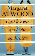 C'est le coeur qui lâche en dernier de Margaret Atwood