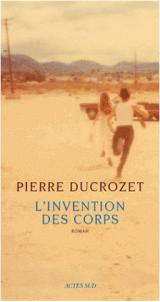 L'invention des corps - Pierre Ducrozet