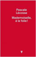 Mademoiselle la folie de Pascale Lecosse