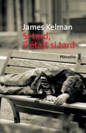 Si tard, il était si tard - James Kelman
