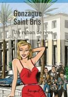 Un ruban de rêve - Gonzague Saint Bris